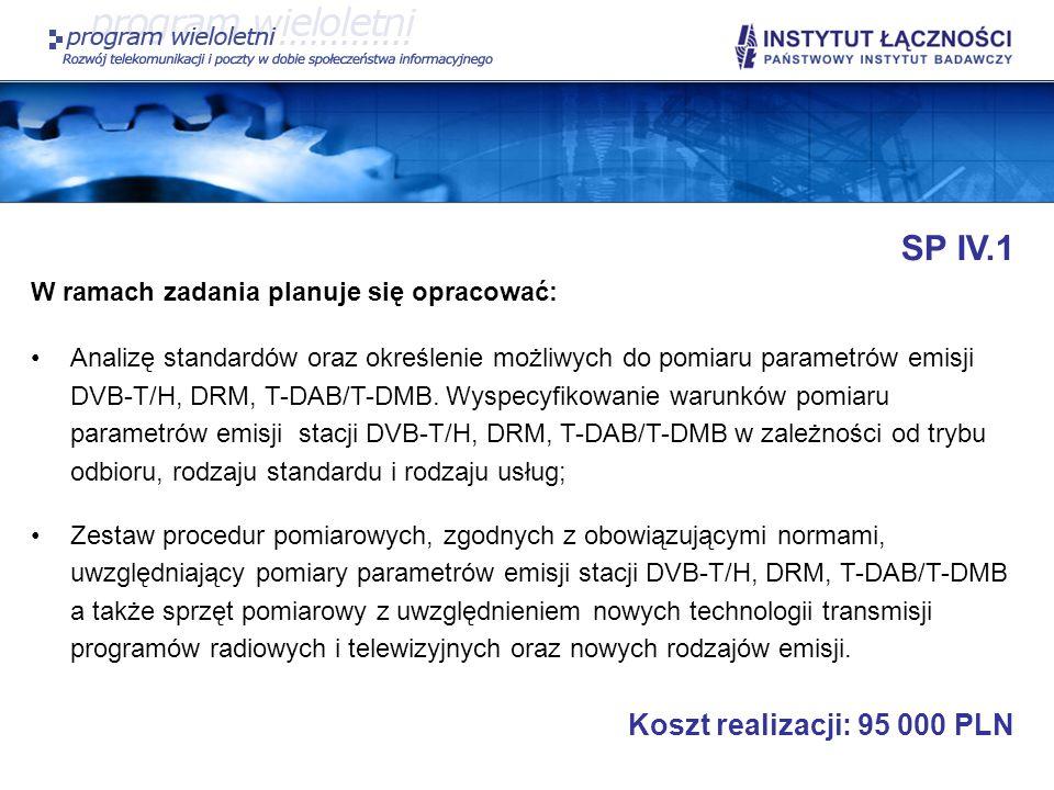 SP IV.1 W ramach zadania planuje się opracować: Analizę standardów oraz określenie możliwych do pomiaru parametrów emisji DVB-T/H, DRM, T-DAB/T-DMB. W