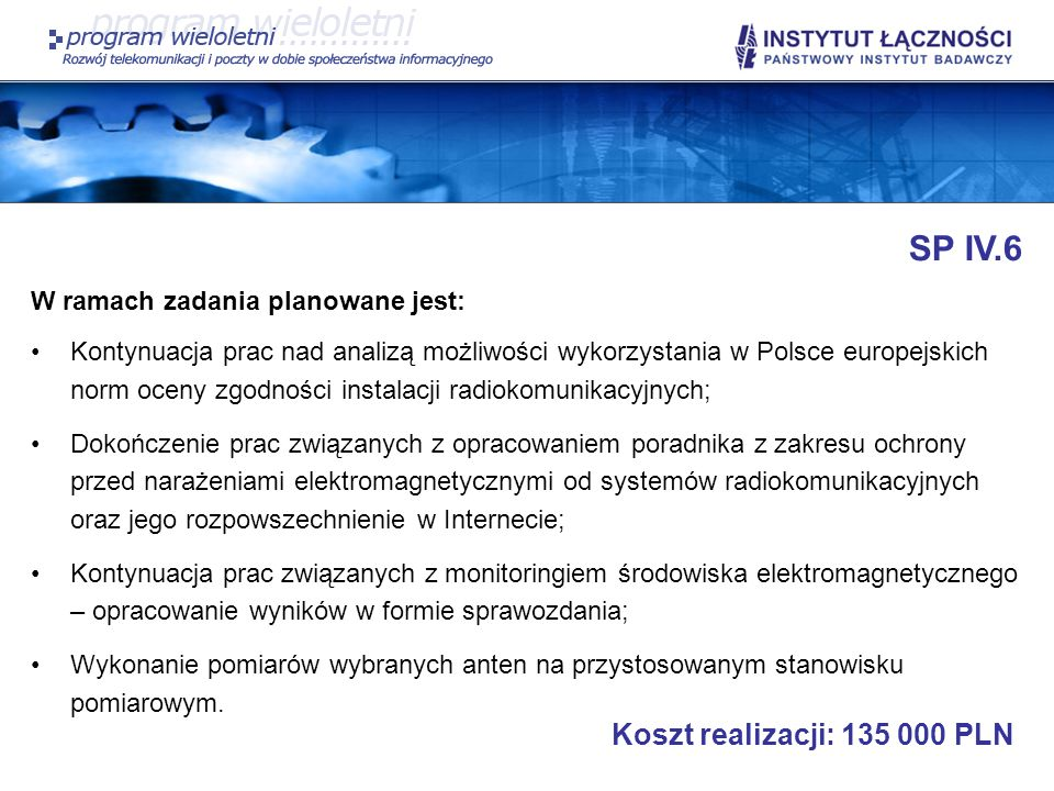 SP IV.6 W ramach zadania planowane jest: Kontynuacja prac nad analizą możliwości wykorzystania w Polsce europejskich norm oceny zgodności instalacji r