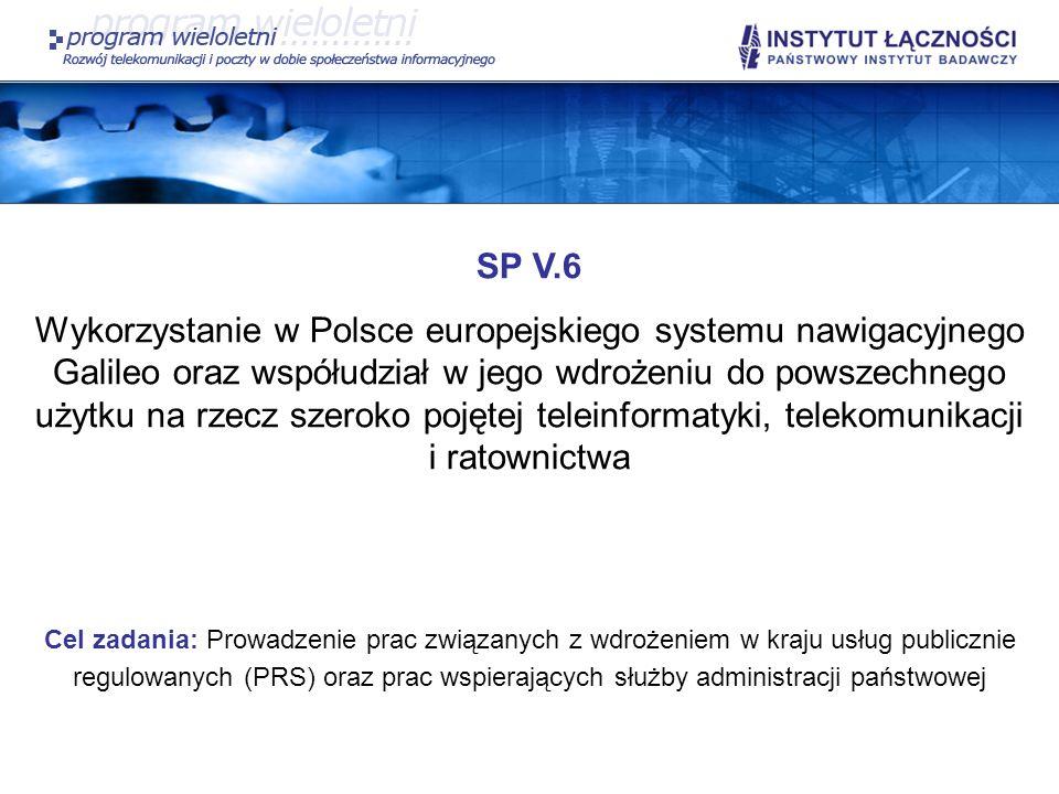SP V.6 Wykorzystanie w Polsce europejskiego systemu nawigacyjnego Galileo oraz współudział w jego wdrożeniu do powszechnego użytku na rzecz szeroko po
