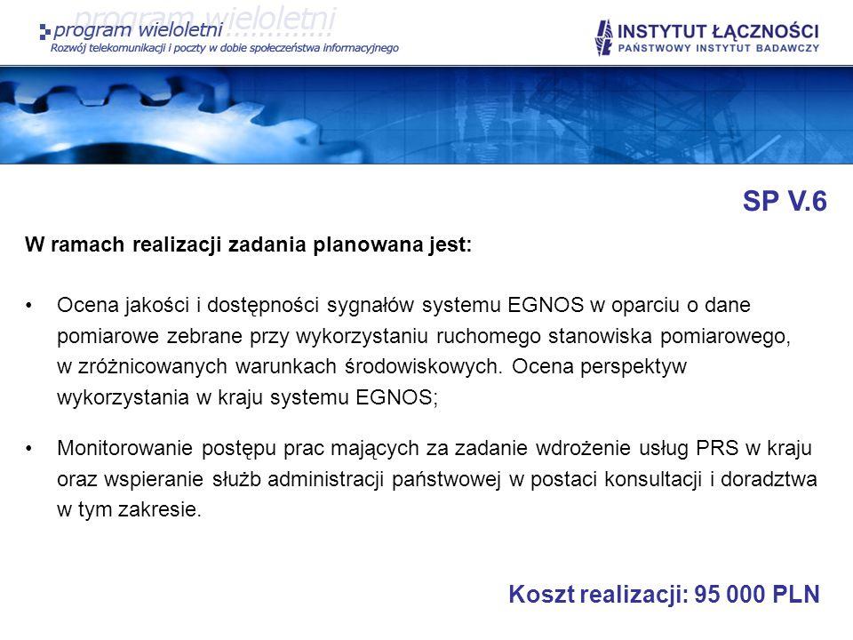 SP V.6 W ramach realizacji zadania planowana jest: Ocena jakości i dostępności sygnałów systemu EGNOS w oparciu o dane pomiarowe zebrane przy wykorzys