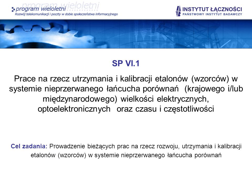 SP VI.1 Prace na rzecz utrzymania i kalibracji etalonów (wzorców) w systemie nieprzerwanego łańcucha porównań (krajowego i/lub międzynarodowego) wielk