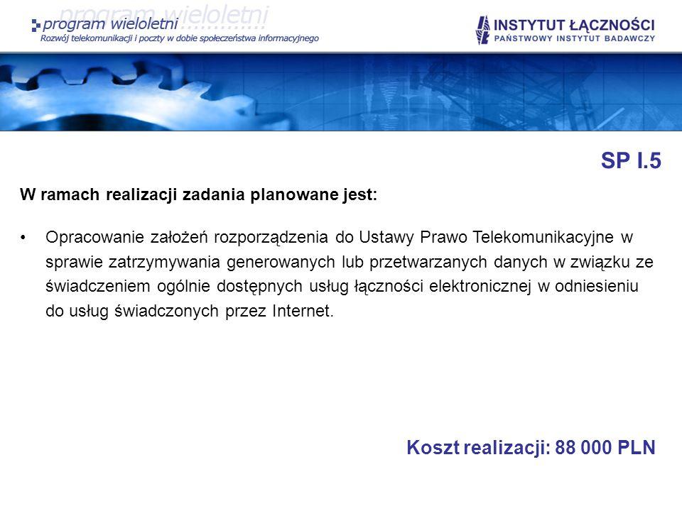 SP I.5 W ramach realizacji zadania planowane jest: Opracowanie założeń rozporządzenia do Ustawy Prawo Telekomunikacyjne w sprawie zatrzymywania genero