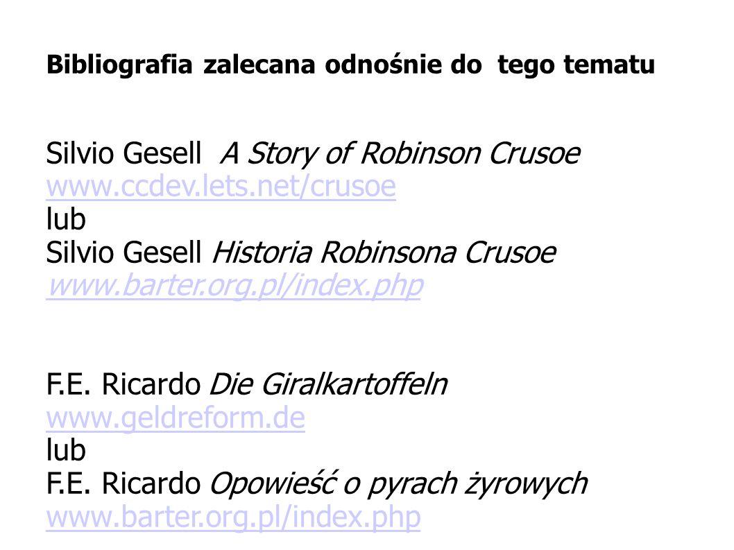Bibliografia zalecana odnośnie do tego tematu Silvio Gesell A Story of Robinson Crusoe www.ccdev.lets.net/crusoe lub Silvio Gesell Historia Robinsona