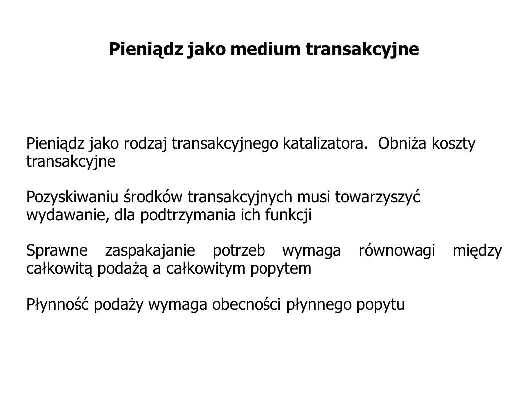 Pieniądz jako medium transakcyjne – ciąg dalszy Płynne doprowadzanie do rynku medium transakcyjnego warunkuje wydajne sprzężenie podaży z popytem na towary Płynne doprowadzanie do rynku medium transakcyjnego jest podstawowym czynnikiem rozwoju gospodarki opartej o społeczny podział pracy Polskie określenie pomyślności gospodarczej – koniunktura – pochodzi od łacińskiego coniugare = łączyć W tym celu tworzenie medium transakcyjnego – emisja – musi być dostosowana do potrzeb transakcyjnych.