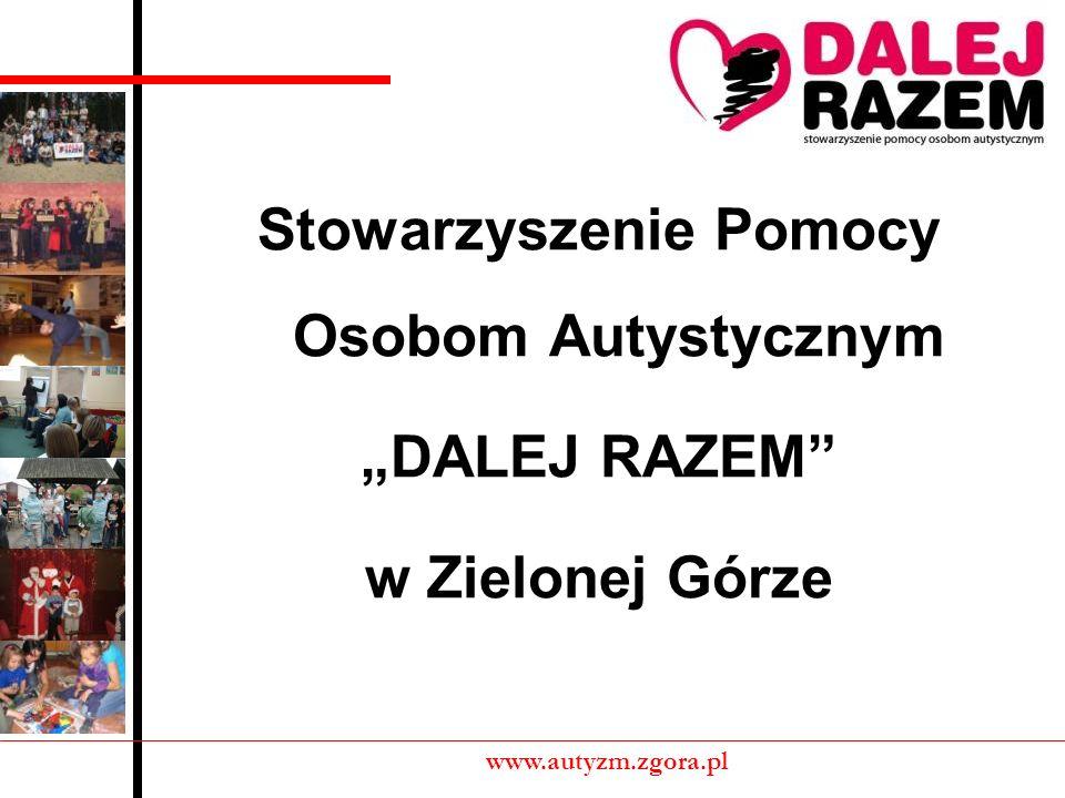 Stowarzyszenie Pomocy Osobom Autystycznym DALEJ RAZEM w Zielonej Górze www.autyzm.zgora.pl
