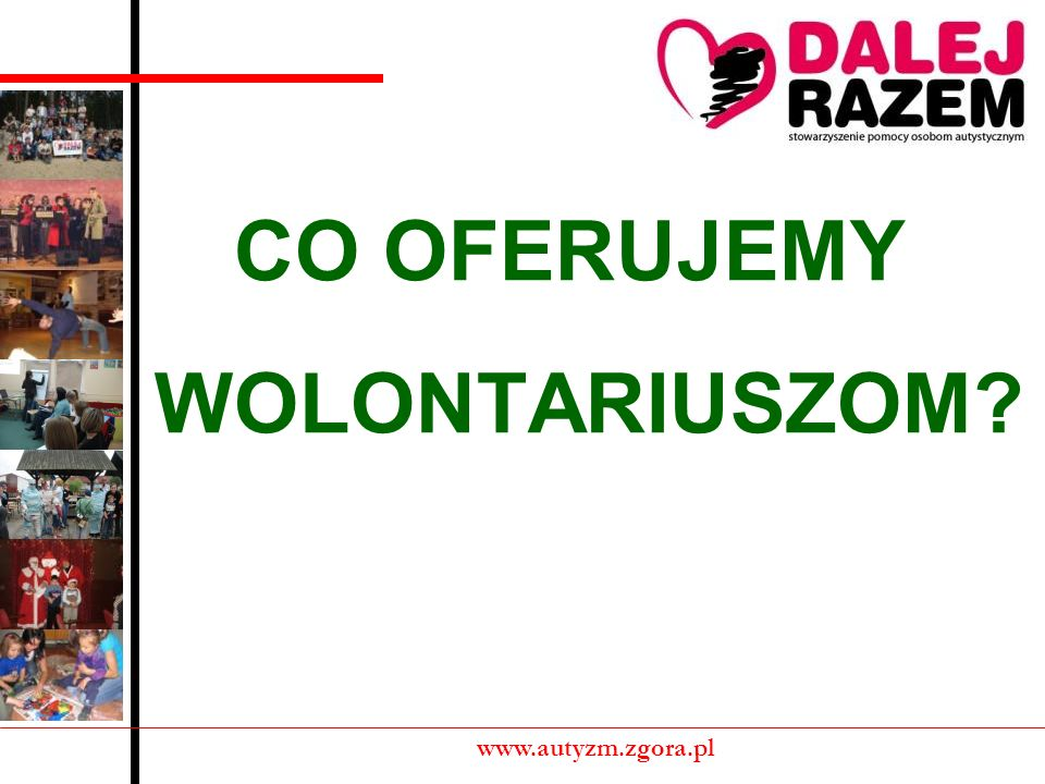 CO OFERUJEMY WOLONTARIUSZOM? www.autyzm.zgora.pl