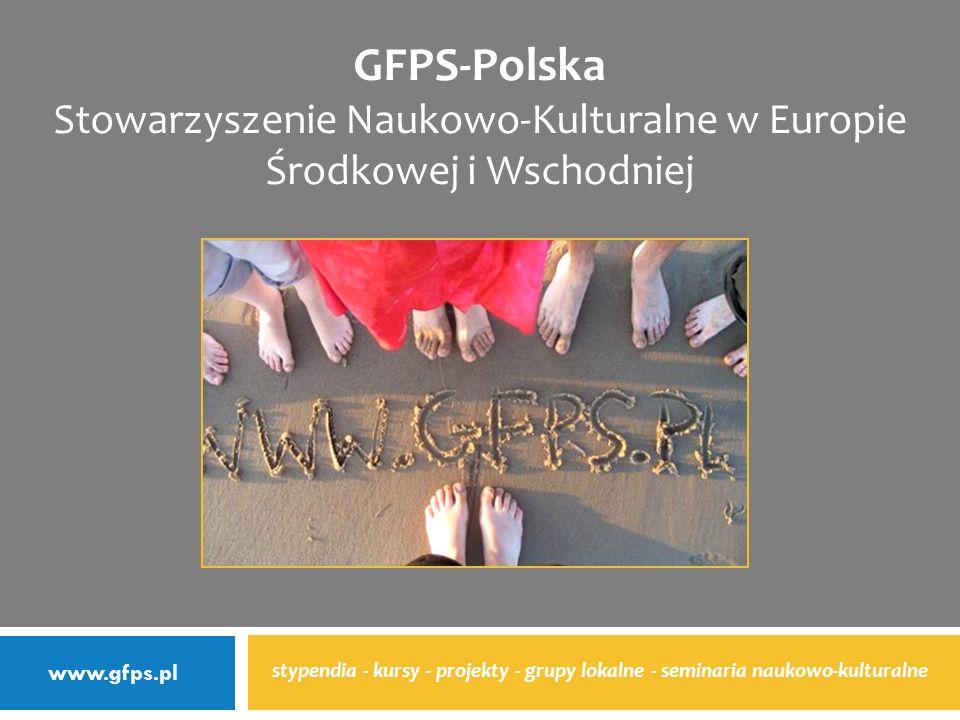 stypendia - kursy - projekty - grupy lokalne - seminaria naukowo-kulturalne GFPS-Polska Stowarzyszenie Naukowo-Kulturalne w Europie Środkowej i Wschodniej www.gfps.pl