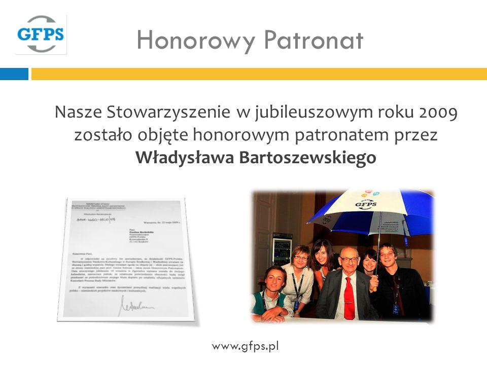 Honorowy Patronat Nasze Stowarzyszenie w jubileuszowym roku 2009 zostało objęte honorowym patronatem przez Władysława Bartoszewskiego www.gfps.pl