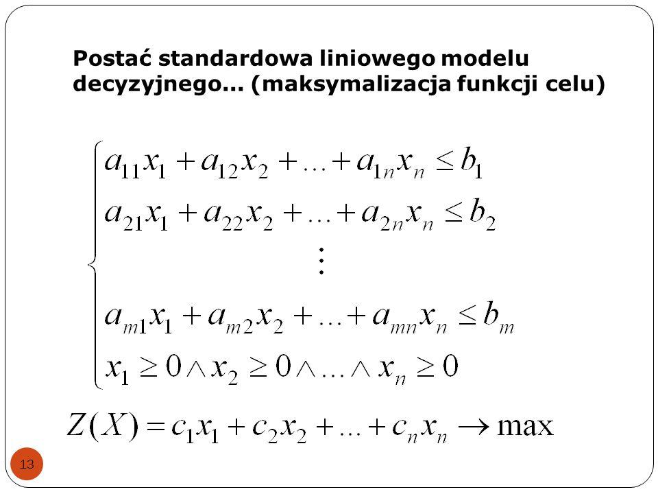 Postać standardowa liniowego modelu decyzyjnego... (maksymalizacja funkcji celu) 13