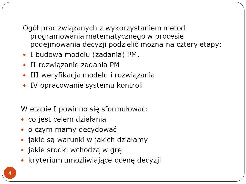 4 Ogół prac związanych z wykorzystaniem metod programowania matematycznego w procesie podejmowania decyzji podzielić można na cztery etapy: I budowa m