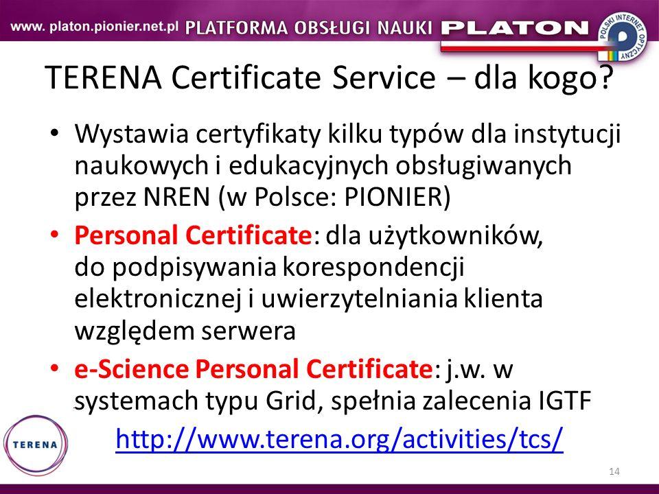 14 TERENA Certificate Service – dla kogo? Wystawia certyfikaty kilku typów dla instytucji naukowych i edukacyjnych obsługiwanych przez NREN (w Polsce: