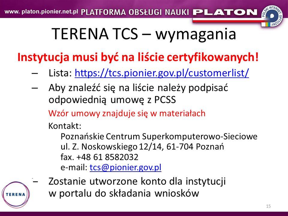 15 TERENA TCS – wymagania Instytucja musi być na liście certyfikowanych! – Lista: https://tcs.pionier.gov.pl/customerlist/https://tcs.pionier.gov.pl/c