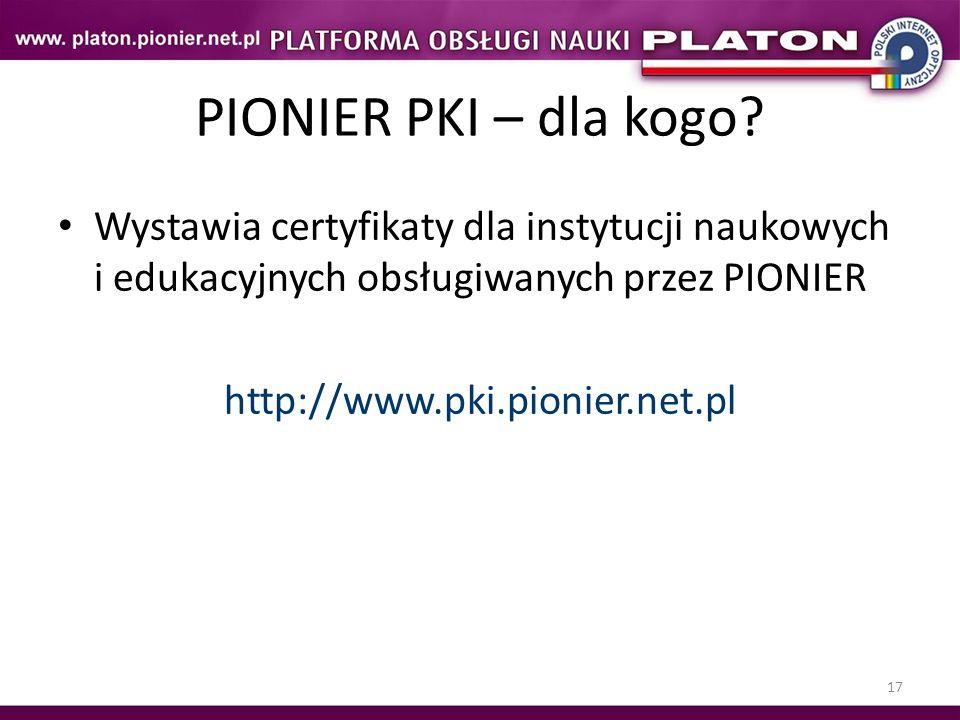 17 PIONIER PKI – dla kogo? Wystawia certyfikaty dla instytucji naukowych i edukacyjnych obsługiwanych przez PIONIER http://www.pki.pionier.net.pl