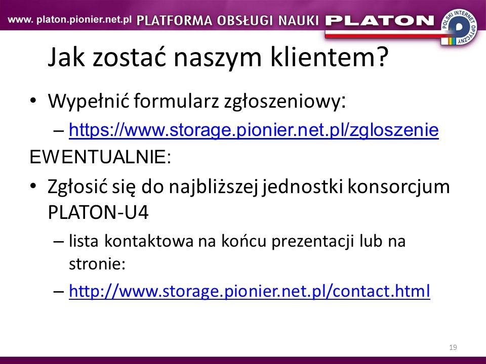 19 Jak zostać naszym klientem? Wypełnić formularz zgłoszeniowy : –https://www.storage.pionier.net.pl/zgloszeniehttps://www.storage.pionier.net.pl/zglo