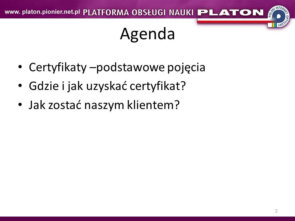 2 Agenda Certyfikaty –podstawowe pojęcia Gdzie i jak uzyskać certyfikat? Jak zostać naszym klientem?