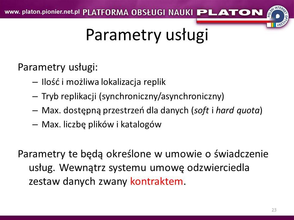 23 Parametry usługi Parametry usługi: – Ilość i możliwa lokalizacja replik – Tryb replikacji (synchroniczny/asynchroniczny) – Max. dostępną przestrzeń