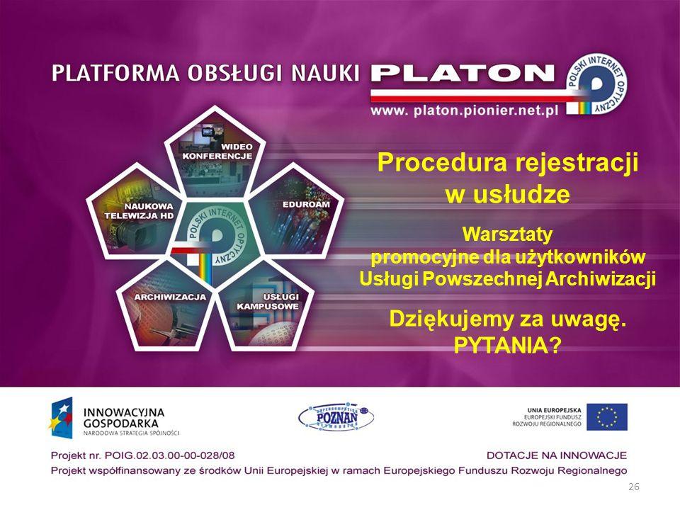 26 Procedura rejestracji w usłudze Warsztaty promocyjne dla użytkowników Usługi Powszechnej Archiwizacji Dziękujemy za uwagę. PYTANIA?