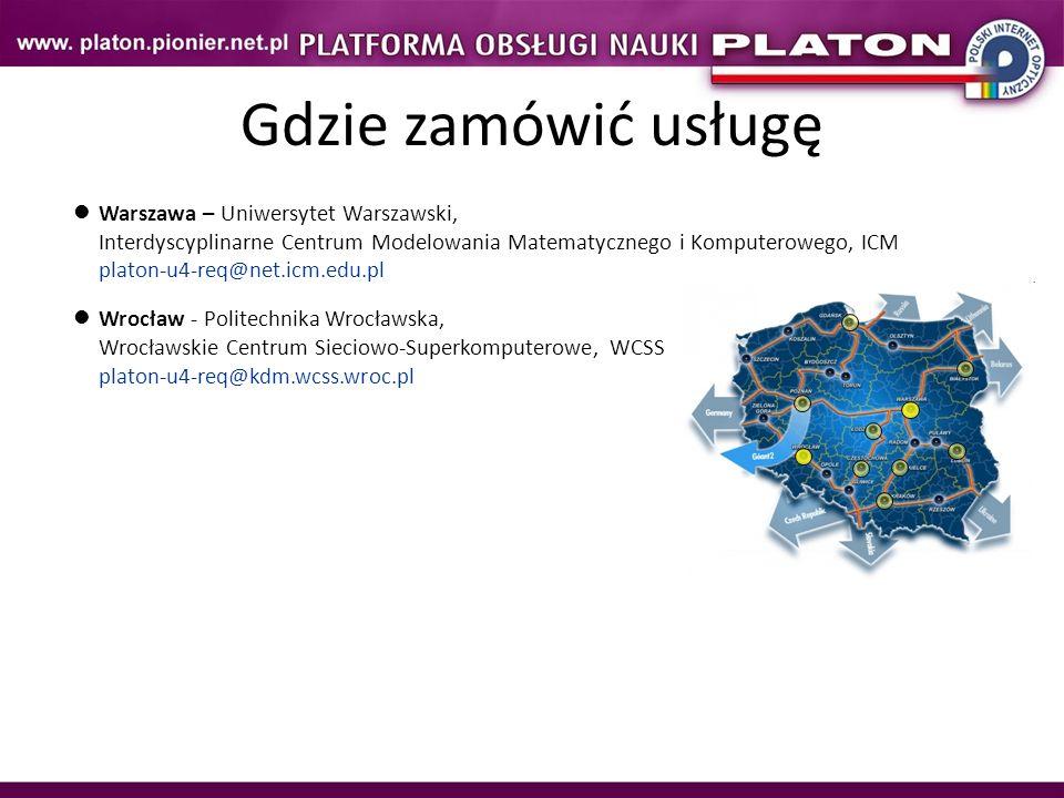 Warszawa – Uniwersytet Warszawski, Interdyscyplinarne Centrum Modelowania Matematycznego i Komputerowego, ICM platon-u4-req@net.icm.edu.pl Wrocław - P