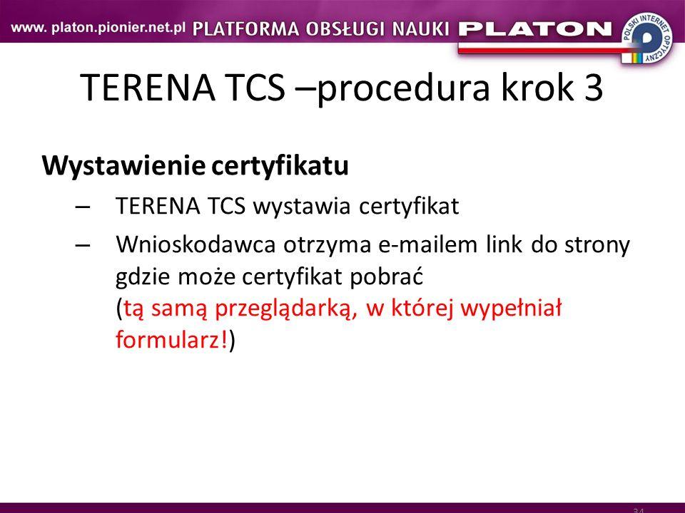 34 TERENA TCS –procedura krok 3 Wystawienie certyfikatu – TERENA TCS wystawia certyfikat – Wnioskodawca otrzyma e-mailem link do strony gdzie może cer
