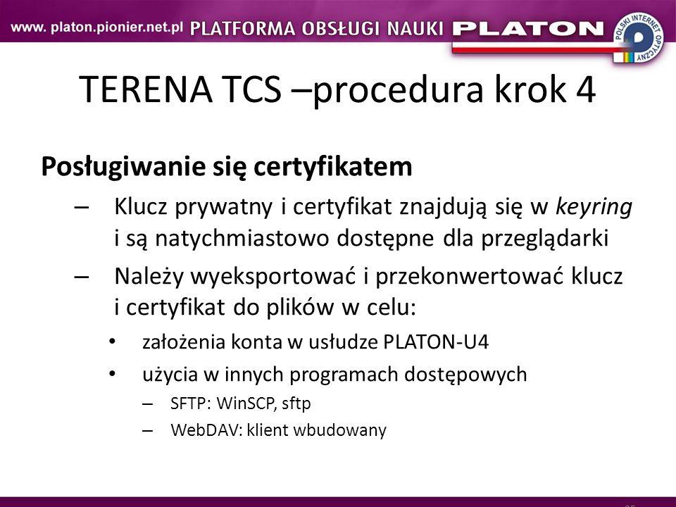 35 TERENA TCS –procedura krok 4 Posługiwanie się certyfikatem – Klucz prywatny i certyfikat znajdują się w keyring i są natychmiastowo dostępne dla pr