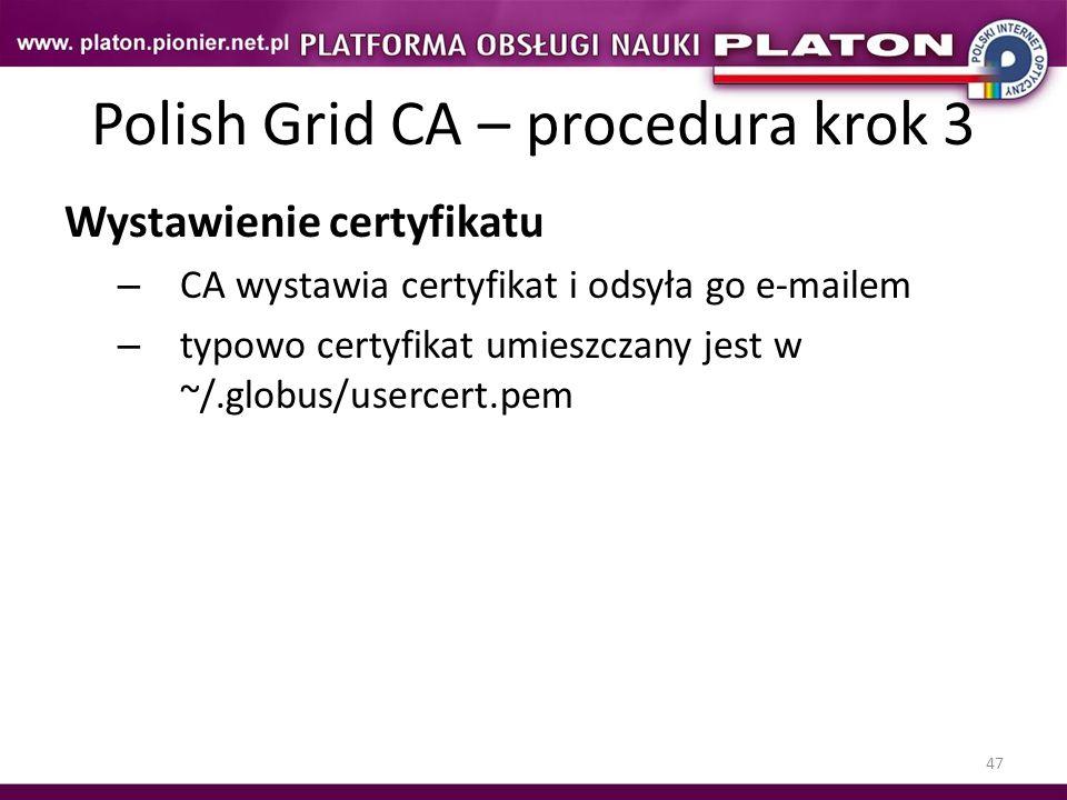 47 Polish Grid CA – procedura krok 3 Wystawienie certyfikatu – CA wystawia certyfikat i odsyła go e-mailem – typowo certyfikat umieszczany jest w ~/.g