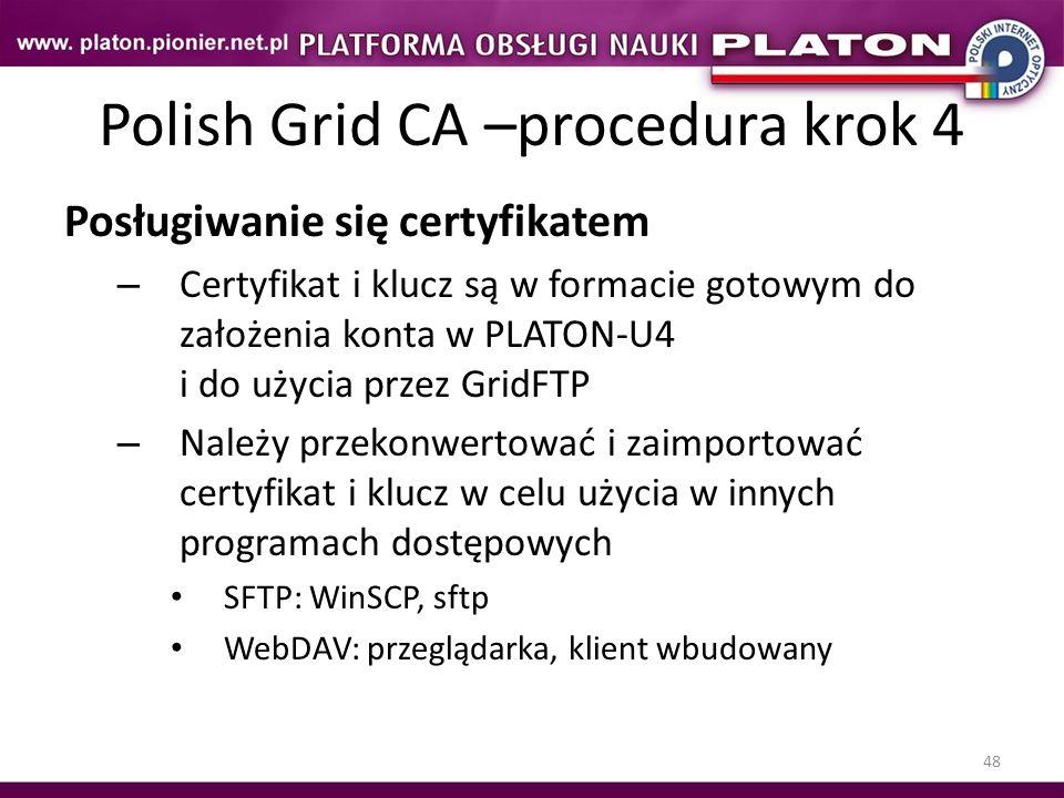 48 Polish Grid CA –procedura krok 4 Posługiwanie się certyfikatem – Certyfikat i klucz są w formacie gotowym do założenia konta w PLATON-U4 i do użyci