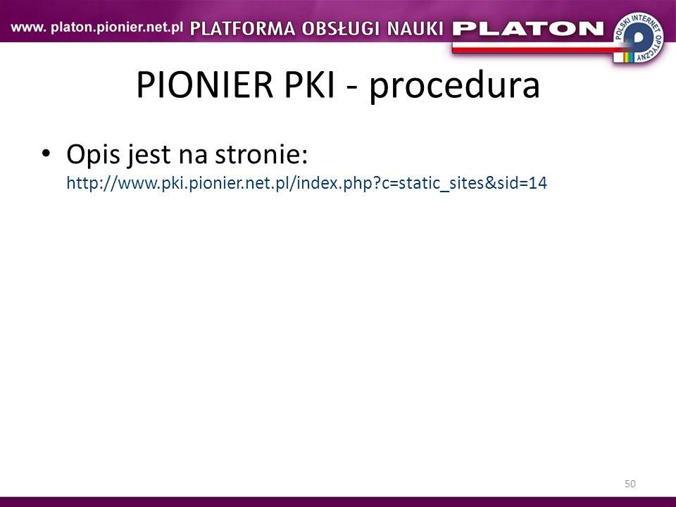 50 PIONIER PKI - procedura Opis jest na stronie: http://www.pki.pionier.net.pl/index.php?c=static_sites&sid=14