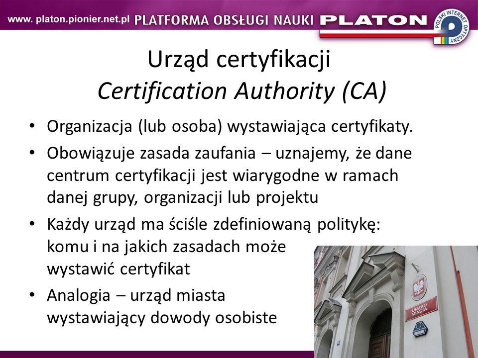 7 Urząd certyfikacji Certification Authority (CA) Organizacja (lub osoba) wystawiająca certyfikaty. Obowiązuje zasada zaufania – uznajemy, że dane cen