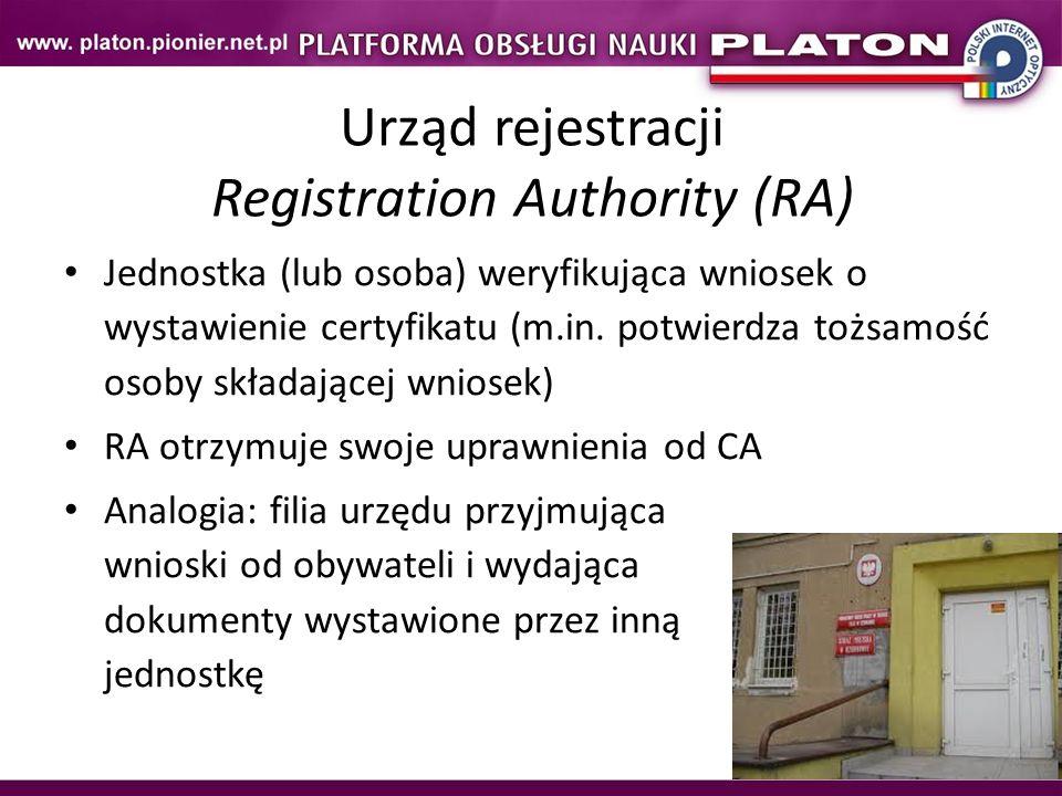8 Urząd rejestracji Registration Authority (RA) Jednostka (lub osoba) weryfikująca wniosek o wystawienie certyfikatu (m.in. potwierdza tożsamość osoby