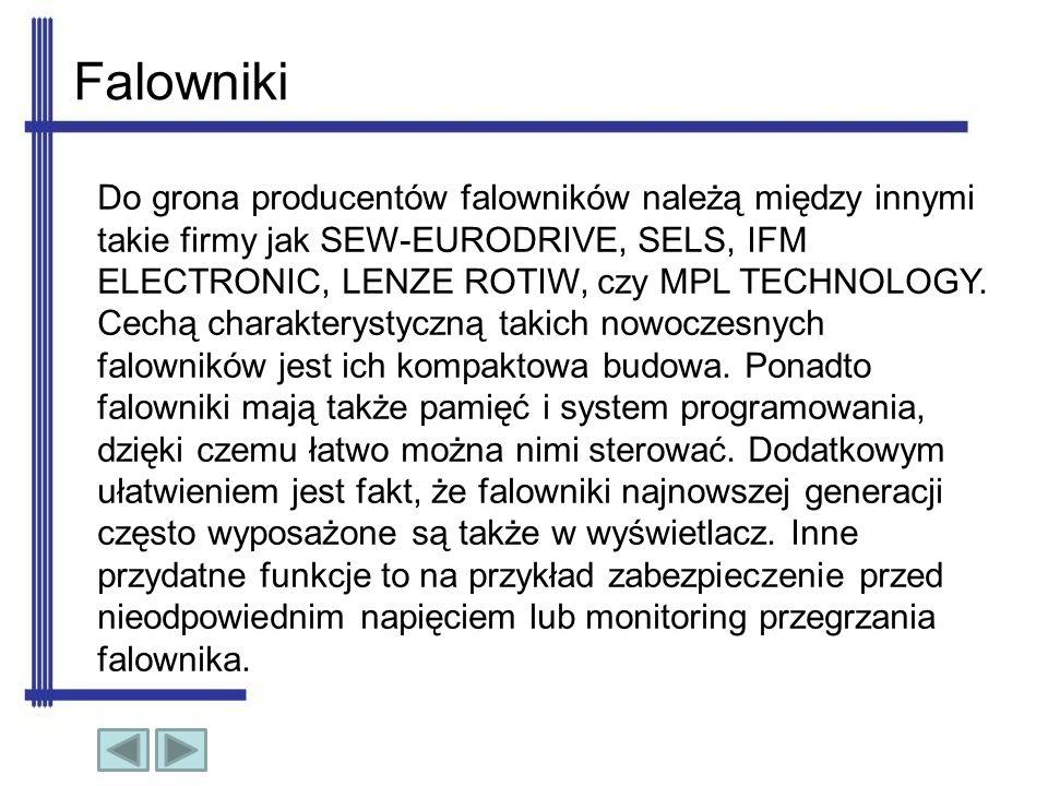 Falowniki Do grona producentów falowników należą między innymi takie firmy jak SEW-EURODRIVE, SELS, IFM ELECTRONIC, LENZE ROTIW, czy MPL TECHNOLOGY. C