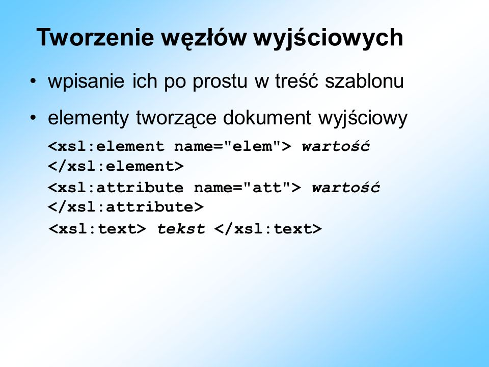 Tworzenie węzłów wyjściowych wpisanie ich po prostu w treść szablonu elementy tworzące dokument wyjściowy wartość tekst