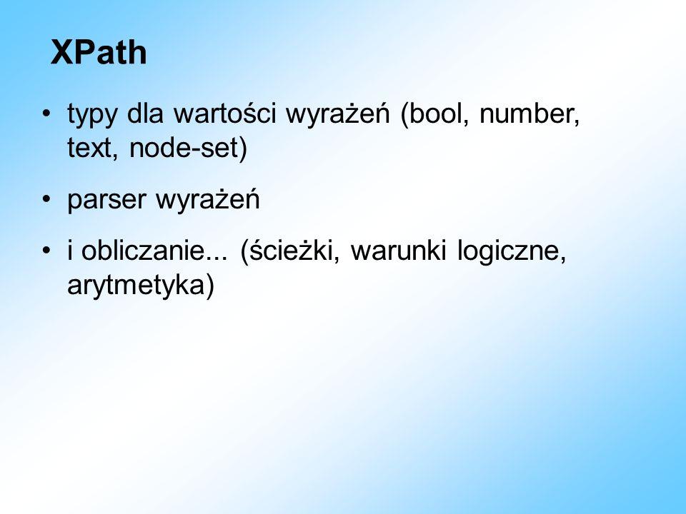 XPath typy dla wartości wyrażeń (bool, number, text, node-set) parser wyrażeń i obliczanie... (ścieżki, warunki logiczne, arytmetyka)