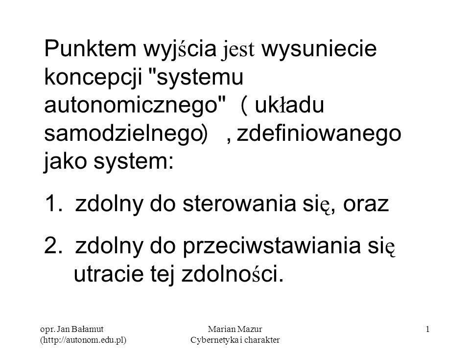 opr. Jan Bałamut (http://autonom.edu.pl) Marian Mazur Cybernetyka i charakter 1 Punktem wyj ś cia jest wysuniecie koncepcji