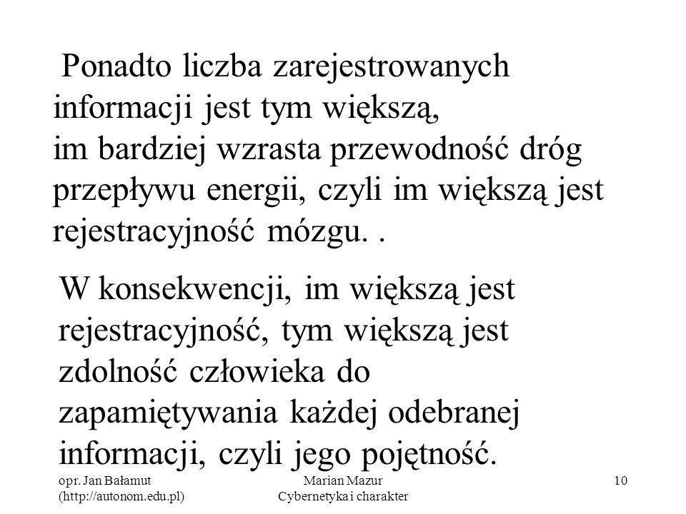 opr. Jan Bałamut (http://autonom.edu.pl) Marian Mazur Cybernetyka i charakter 10 Ponadto liczba zarejestrowanych informacji jest tym większą, im bardz