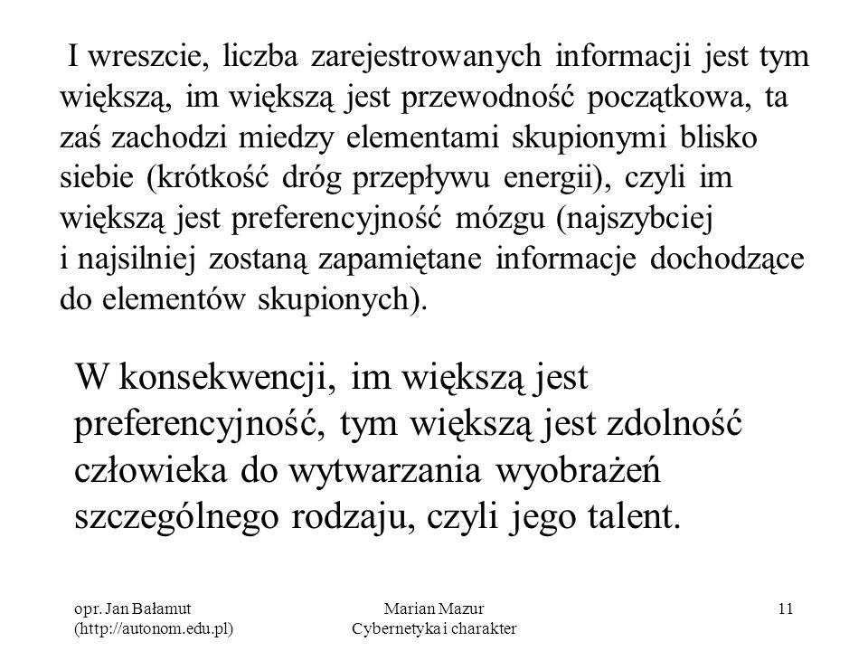 opr. Jan Bałamut (http://autonom.edu.pl) Marian Mazur Cybernetyka i charakter 11 I wreszcie, liczba zarejestrowanych informacji jest tym większą, im w