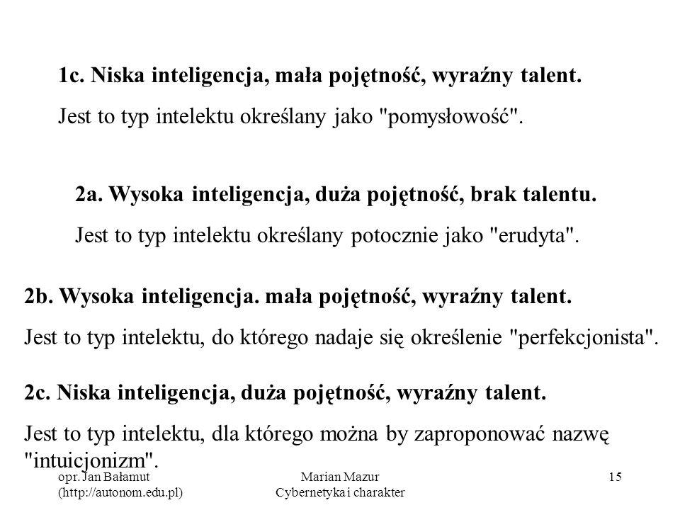 opr. Jan Bałamut (http://autonom.edu.pl) Marian Mazur Cybernetyka i charakter 15 1c. Niska inteligencja, mała pojętność, wyraźny talent. Jest to typ i