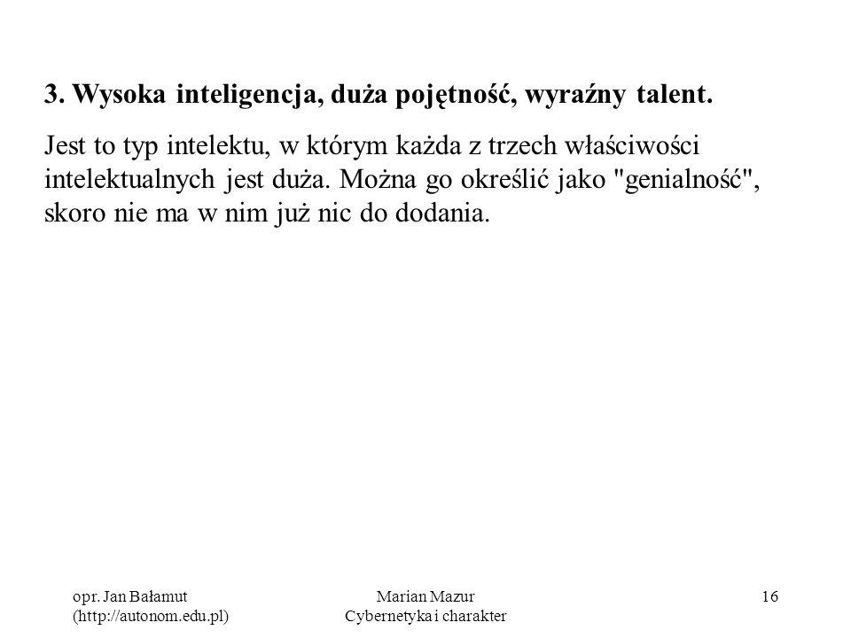 opr. Jan Bałamut (http://autonom.edu.pl) Marian Mazur Cybernetyka i charakter 16 3. Wysoka inteligencja, duża pojętność, wyraźny talent. Jest to typ i