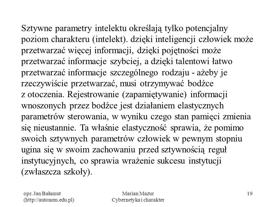opr. Jan Bałamut (http://autonom.edu.pl) Marian Mazur Cybernetyka i charakter 19 Sztywne parametry intelektu określają tylko potencjalny poziom charak