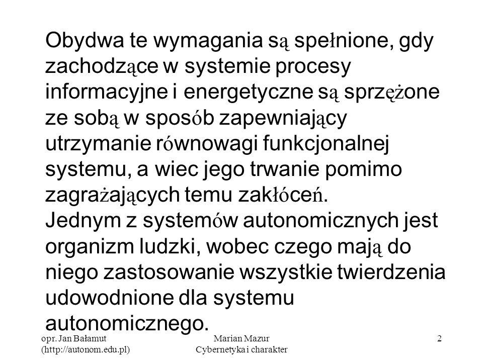 opr. Jan Bałamut (http://autonom.edu.pl) Marian Mazur Cybernetyka i charakter 2 Obydwa te wymagania s ą spe ł nione, gdy zachodz ą ce w systemie proce