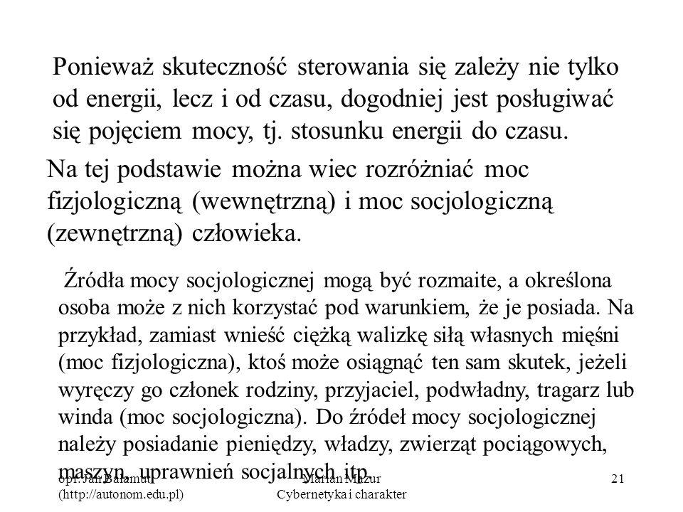 opr. Jan Bałamut (http://autonom.edu.pl) Marian Mazur Cybernetyka i charakter 21 Ponieważ skuteczność sterowania się zależy nie tylko od energii, lecz