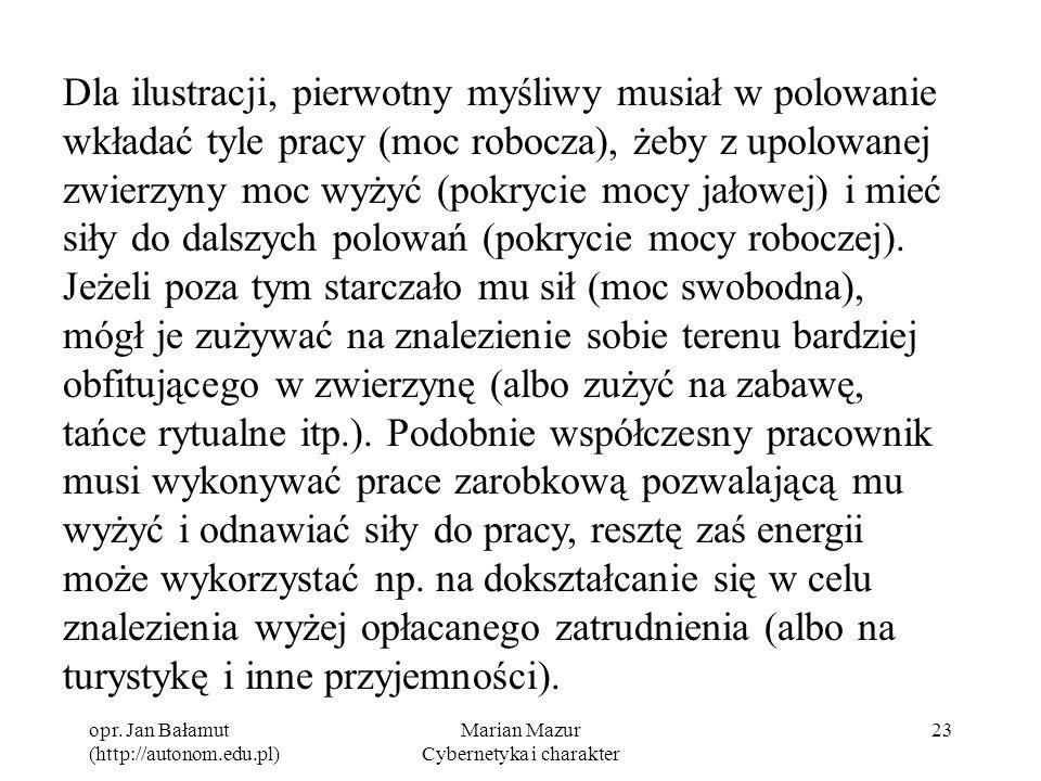opr. Jan Bałamut (http://autonom.edu.pl) Marian Mazur Cybernetyka i charakter 23 Dla ilustracji, pierwotny myśliwy musiał w polowanie wkładać tyle pra