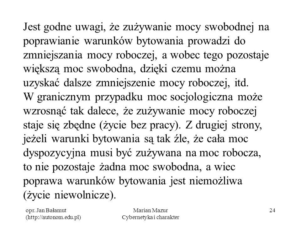 opr. Jan Bałamut (http://autonom.edu.pl) Marian Mazur Cybernetyka i charakter 24 Jest godne uwagi, że zużywanie mocy swobodnej na poprawianie warunków