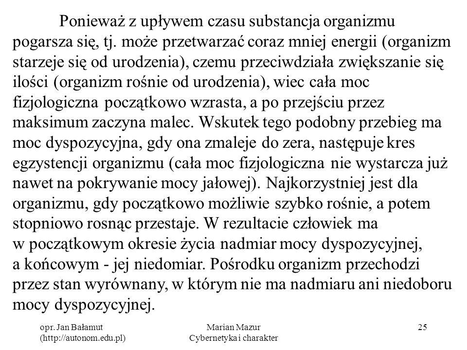 opr. Jan Bałamut (http://autonom.edu.pl) Marian Mazur Cybernetyka i charakter 25 Ponieważ z upływem czasu substancja organizmu pogarsza się, tj. może