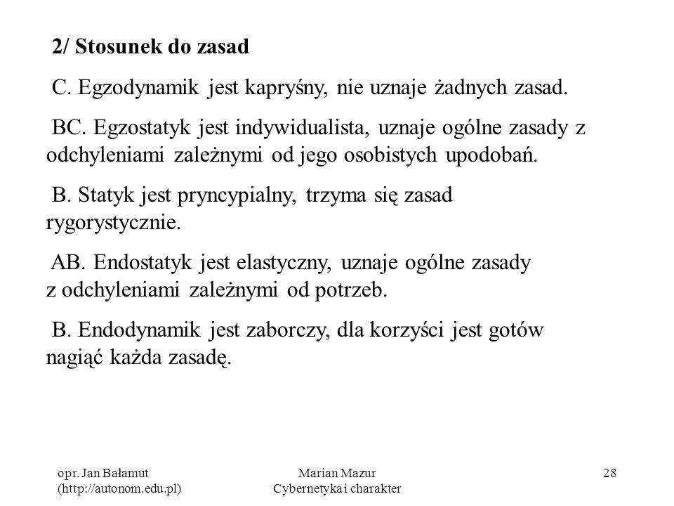 opr. Jan Bałamut (http://autonom.edu.pl) Marian Mazur Cybernetyka i charakter 28 2/ Stosunek do zasad C. Egzodynamik jest kapryśny, nie uznaje żadnych