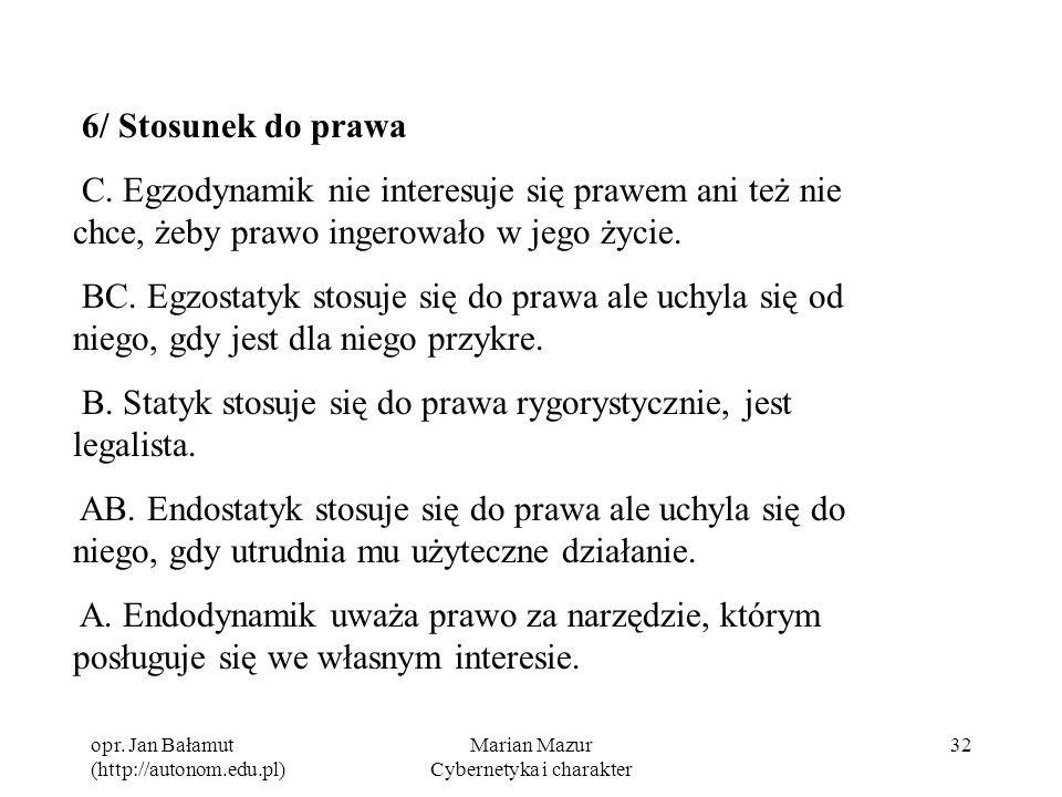 opr. Jan Bałamut (http://autonom.edu.pl) Marian Mazur Cybernetyka i charakter 32 6/ Stosunek do prawa C. Egzodynamik nie interesuje się prawem ani też