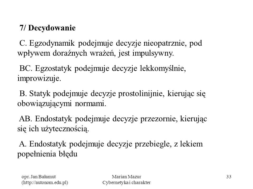 opr. Jan Bałamut (http://autonom.edu.pl) Marian Mazur Cybernetyka i charakter 33 7/ Decydowanie C. Egzodynamik podejmuje decyzje nieopatrznie, pod wpł
