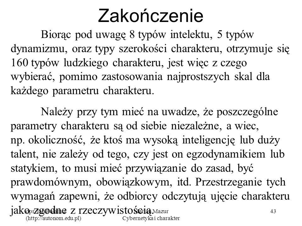 opr. Jan Bałamut (http://autonom.edu.pl) Marian Mazur Cybernetyka i charakter 43 Zakończenie Biorąc pod uwagę 8 typów intelektu, 5 typów dynamizmu, or