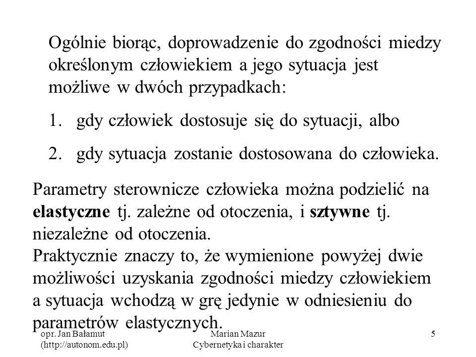 opr. Jan Bałamut (http://autonom.edu.pl) Marian Mazur Cybernetyka i charakter 5 Ogólnie biorąc, doprowadzenie do zgodności miedzy określonym człowieki