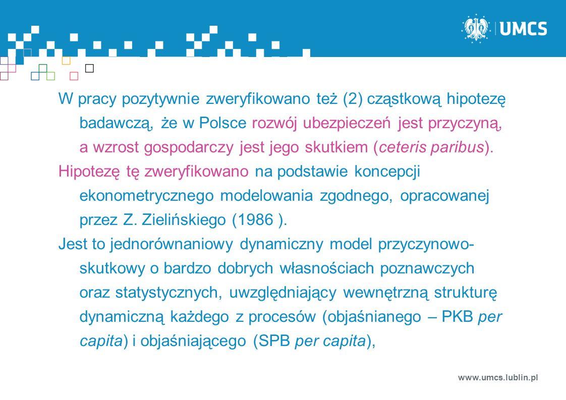 W pracy pozytywnie zweryfikowano też (2) cząstkową hipotezę badawczą, że w Polsce rozwój ubezpieczeń jest przyczyną, a wzrost gospodarczy jest jego sk