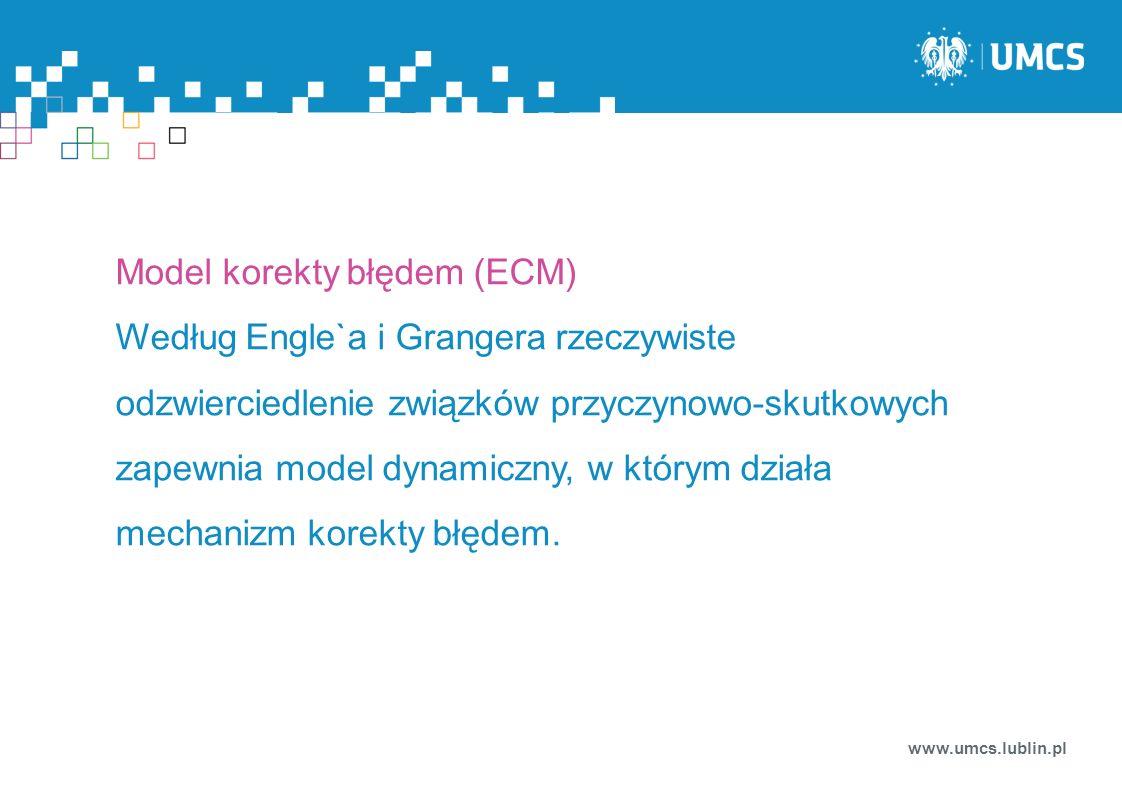 www.umcs.lublin.pl Model korekty błędem (ECM) Według Engle`a i Grangera rzeczywiste odzwierciedlenie związków przyczynowo-skutkowych zapewnia model dy